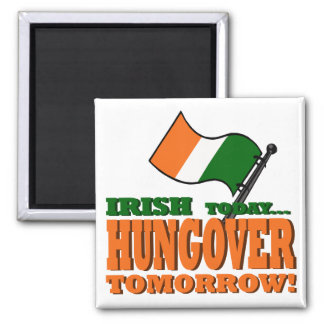 Irish Today Hung-over Tomorrow Magnet