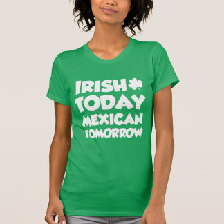 Irish Today Mexican Tomorrow (ON DARK) T-Shirt
