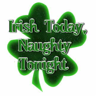 irish today, Naughty Tonight Photo Cutout