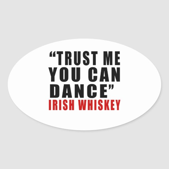 IRISH WHISKEY TRUST ME YOU CAN DANCE OVAL STICKER
