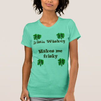 irish wiskey makes me frisky - Customized T-Shirt