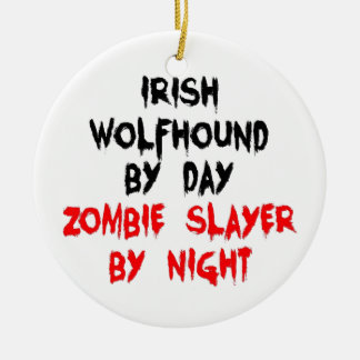Irish Wolfhound by Day Zombie Slayer by Night Ceramic Ornament