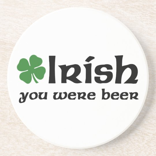 Irish You Were Beer coasters