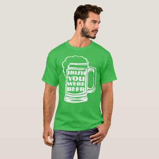 Irish You Were Beer II T-Shirt