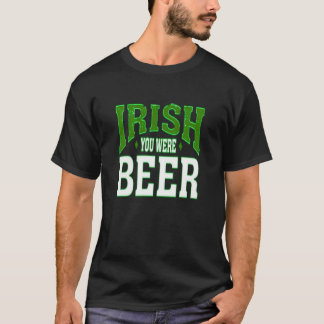 IRISH YOU WERE BEER ST. PATRICK'S DAT TEE