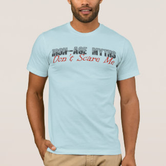 Iron-Age Myths Don't Scare Me T-Shirt