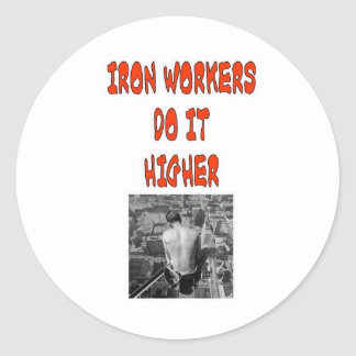 IRON WORKERS DO IT HIGHER ROUND STICKER