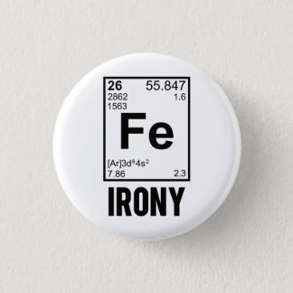 Ironic Chemical Element FE Irony 1 Inch Round Button