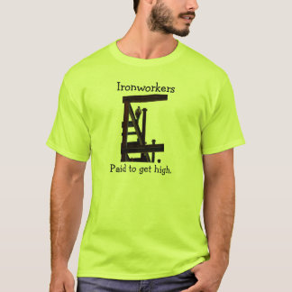 Ironworkers Paid To Get High T-Shirt
