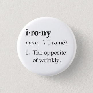 Irony Definition The Opposite of Wrinkly 1 Inch Round Button