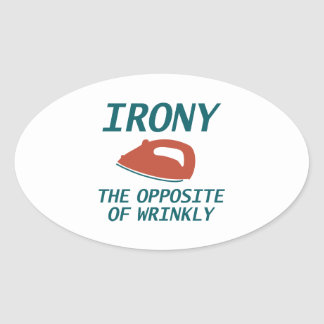 Irony The Opposite Of Wrinkly Oval Sticker