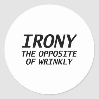Irony The Opposite Of Wrinkly Round Sticker