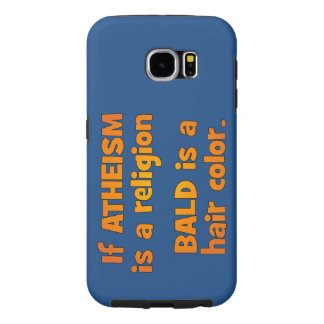 Is Atheism a Religion? Samsung Galaxy S6 Cases