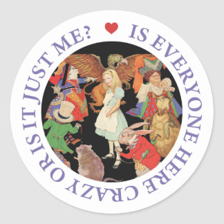 Is Everyone Here Crazy Or Is It Just Me? Round Sticker