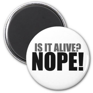 Is it Alive NOPE 2 Inch Round Magnet