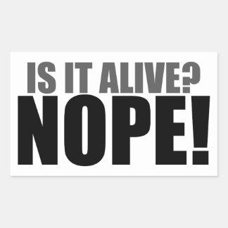 Is it Alive NOPE Rectangular Sticker