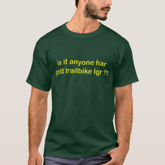 is it anyone har gott trailbike lgr ?? T-Shirt