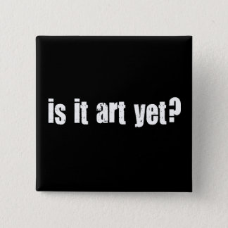 Is it art yet? 2 inch square button