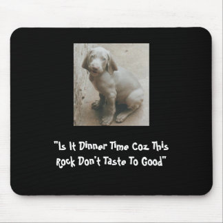 """Is It Dinner Time Coz This Rock Don't Taste To... Mouse Pad"