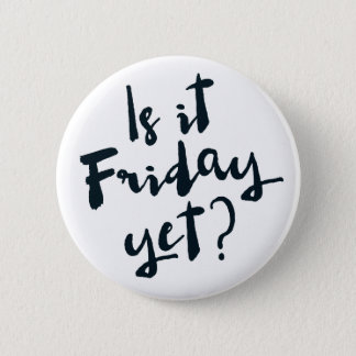 Is it Friday yet? 2 Inch Round Button