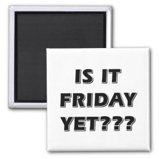 Is It Friday Yet Square Magnet