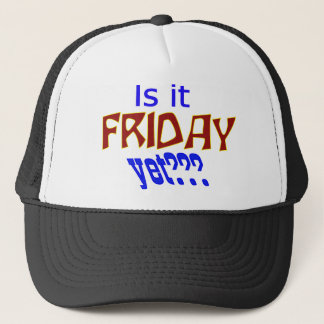 Is it Friday yet??? Trucker Hat