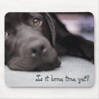 Is it home time yet? mouse pad
