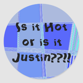 Is it Hot or is it Justin??!! Round Sticker