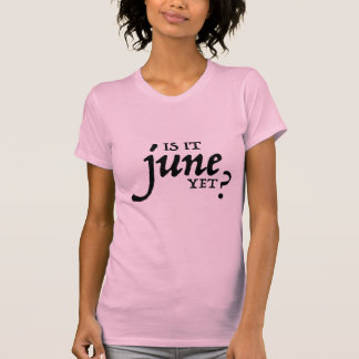 Is it June yet? *BLACK PRINT* T-Shirt