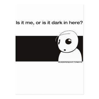 is it me or is it dark in here postcard