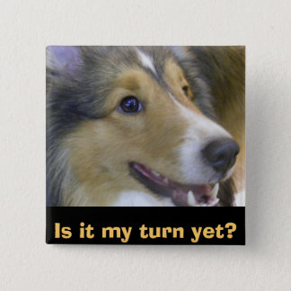 Is it my turn yet? 2 inch square button