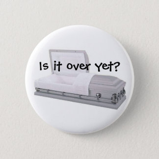 Is it over yet? 2 inch round button
