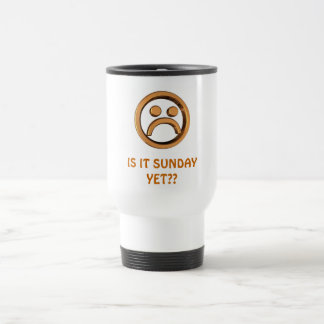 IS IT SUNDAY YET??... Religious cups Stainless Steel Travel Mug