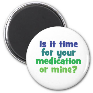 Is it time for your medication or mine? 2 inch round magnet