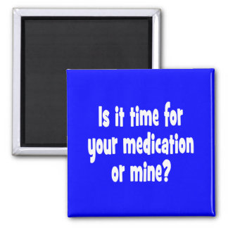 Is it time for your medication or mine? square magnet