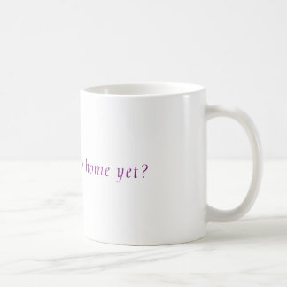 Is it time to go home yet? coffee mug