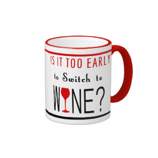 Is It Too Early to Switch to Wine Ringer Coffee Mug