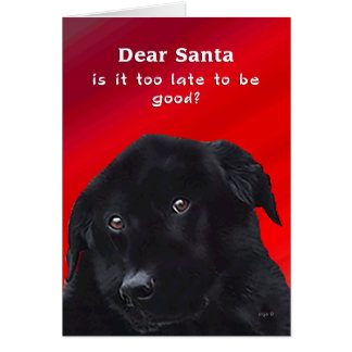 Is it too late to be Good? Dear Santa Labrador Fun Card