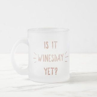 Is It Winesday Yet? Frosted Mug