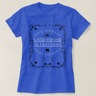 """Is outfit not complete without cat hair "" T-Shirt"