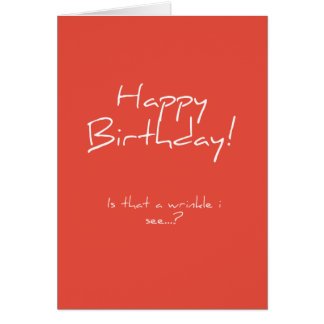Is that a wrinkle? Birthday Card