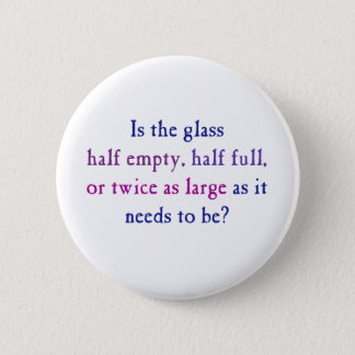 Is the glass half empty, half full, 2 inch round button