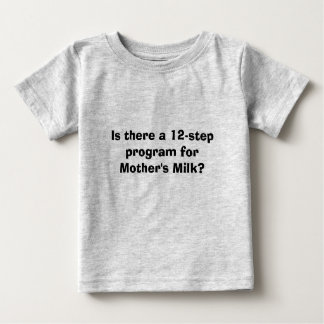 Is there a 12-step program for Mother's Milk? Baby T-Shirt