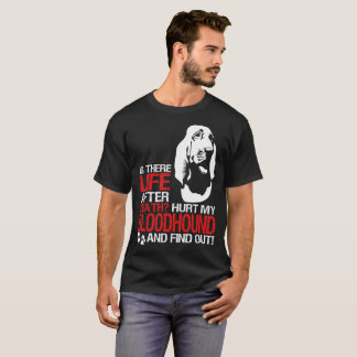Is There Life After Death Hurt My Bloodhound And F T-Shirt