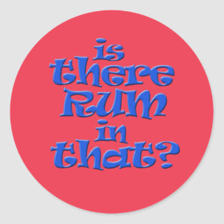 Is there rum in that? classic round sticker