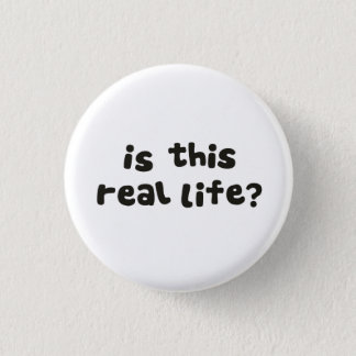 Is This Real Life?  Metaphysical Drunk 1 Inch Round Button
