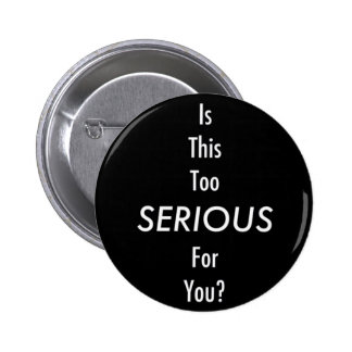 Is this too serious for you? (Medium badge) 2 Inch Round Button