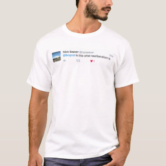 Is this what neoliberalism is? T-Shirt