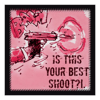 is this your best shoot gun illustration poster