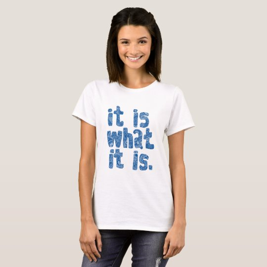 Is what it is T-Shirt